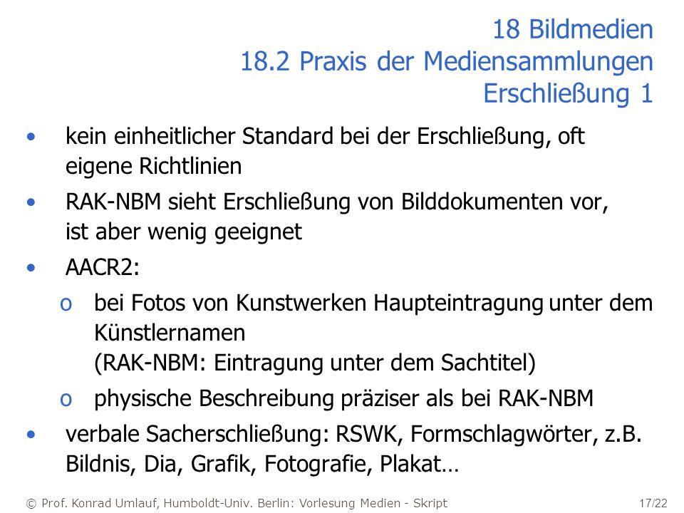 © Prof. Konrad Umlauf, Humboldt-Univ. Berlin: Vorlesung Medien - Skript 17/22 18 Bildmedien 18.2 Praxis der Mediensammlungen Erschließung 1 kein einhe