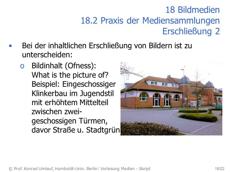 © Prof. Konrad Umlauf, Humboldt-Univ. Berlin: Vorlesung Medien - Skript 18/22 18 Bildmedien 18.2 Praxis der Mediensammlungen Erschließung 2 Bei der in