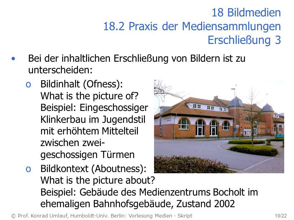 © Prof. Konrad Umlauf, Humboldt-Univ. Berlin: Vorlesung Medien - Skript 19/22 18 Bildmedien 18.2 Praxis der Mediensammlungen Erschließung 3 Bei der in