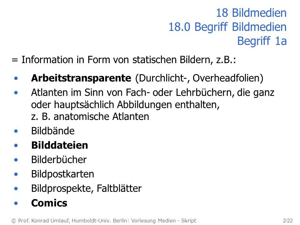 © Prof. Konrad Umlauf, Humboldt-Univ. Berlin: Vorlesung Medien - Skript 2/22 18 Bildmedien 18.0 Begriff Bildmedien Begriff 1a = Information in Form vo