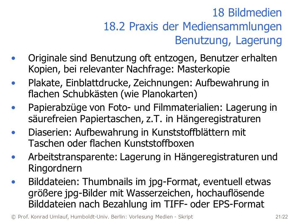 © Prof. Konrad Umlauf, Humboldt-Univ. Berlin: Vorlesung Medien - Skript 21/22 18 Bildmedien 18.2 Praxis der Mediensammlungen Benutzung, Lagerung Origi