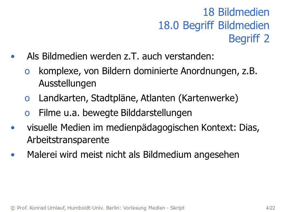 © Prof. Konrad Umlauf, Humboldt-Univ. Berlin: Vorlesung Medien - Skript 4/22 18 Bildmedien 18.0 Begriff Bildmedien Begriff 2 Als Bildmedien werden z.T