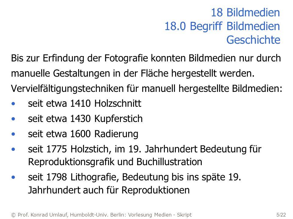 © Prof. Konrad Umlauf, Humboldt-Univ. Berlin: Vorlesung Medien - Skript 5/22 18 Bildmedien 18.0 Begriff Bildmedien Geschichte Bis zur Erfindung der Fo