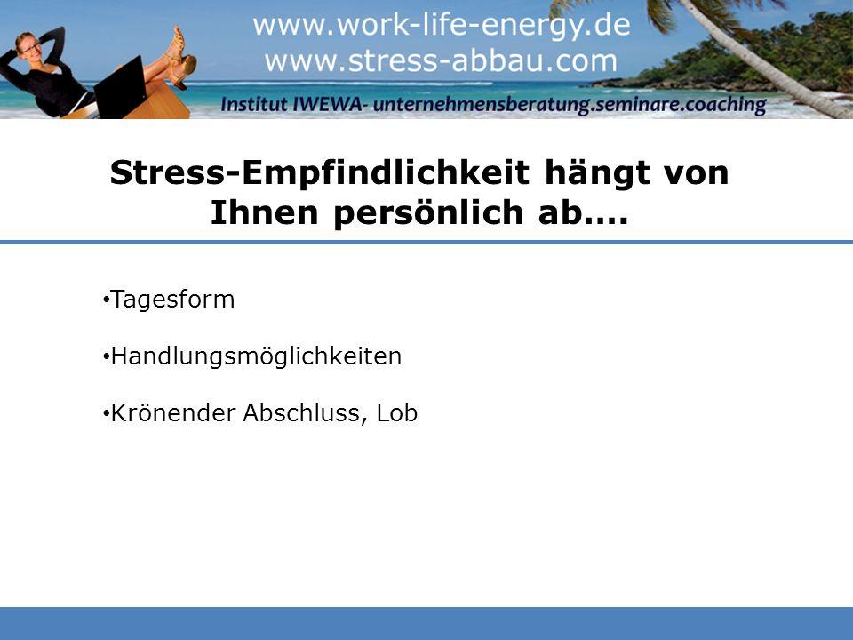 Stress-Empfindlichkeit hängt von Ihnen persönlich ab…. Tagesform Handlungsmöglichkeiten Krönender Abschluss, Lob