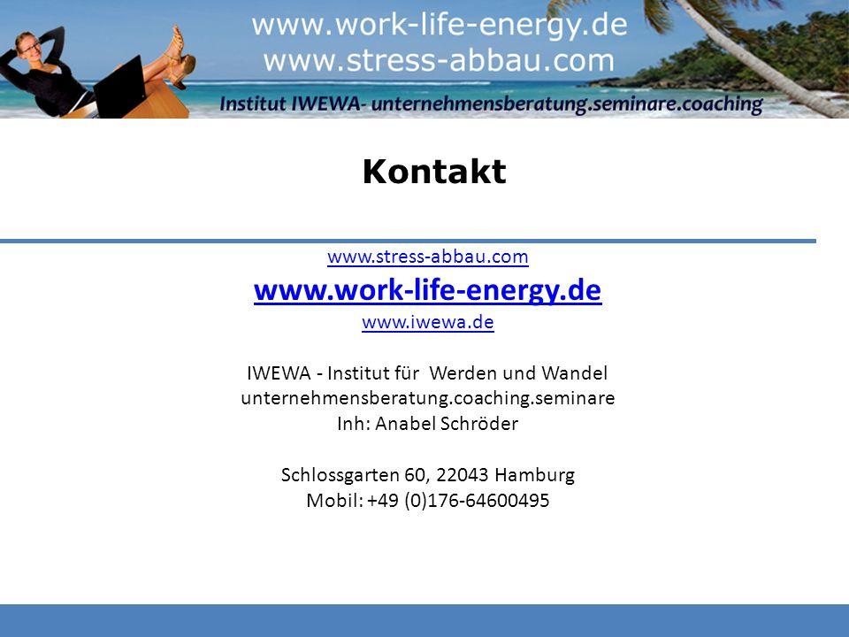 www.stress-abbau.com www.work-life-energy.de www.iwewa.de IWEWA - Institut für Werden und Wandel unternehmensberatung.coaching.seminare Inh: Anabel Sc