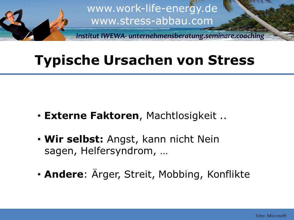 Typische Ursachen von Stress Foto: Microsoft Externe Faktoren, Machtlosigkeit.. Wir selbst: Angst, kann nicht Nein sagen, Helfersyndrom, … Andere: Ärg