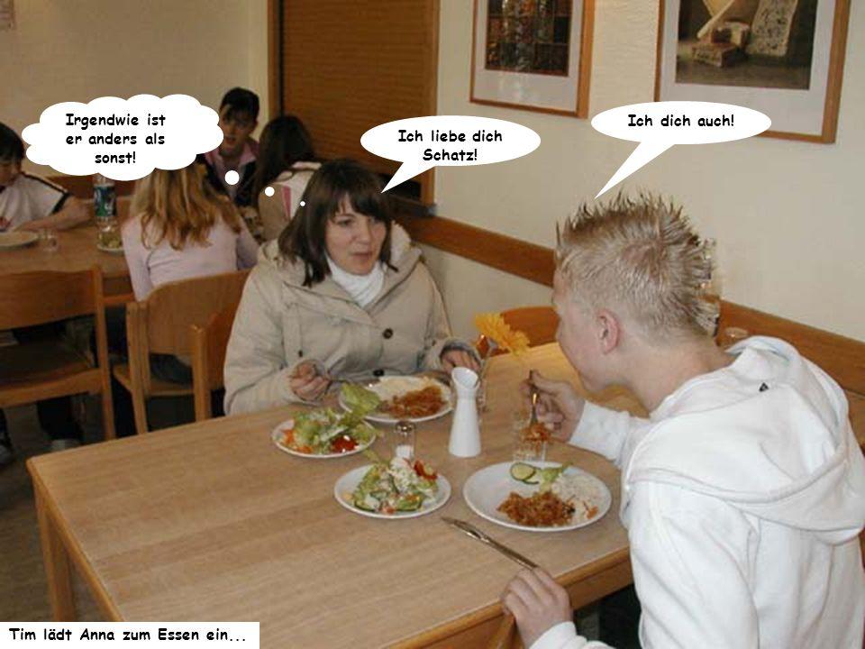 Ich dich auch! Ich liebe dich Schatz! Irgendwie ist er anders als sonst! Tim lädt Anna zum Essen ein...