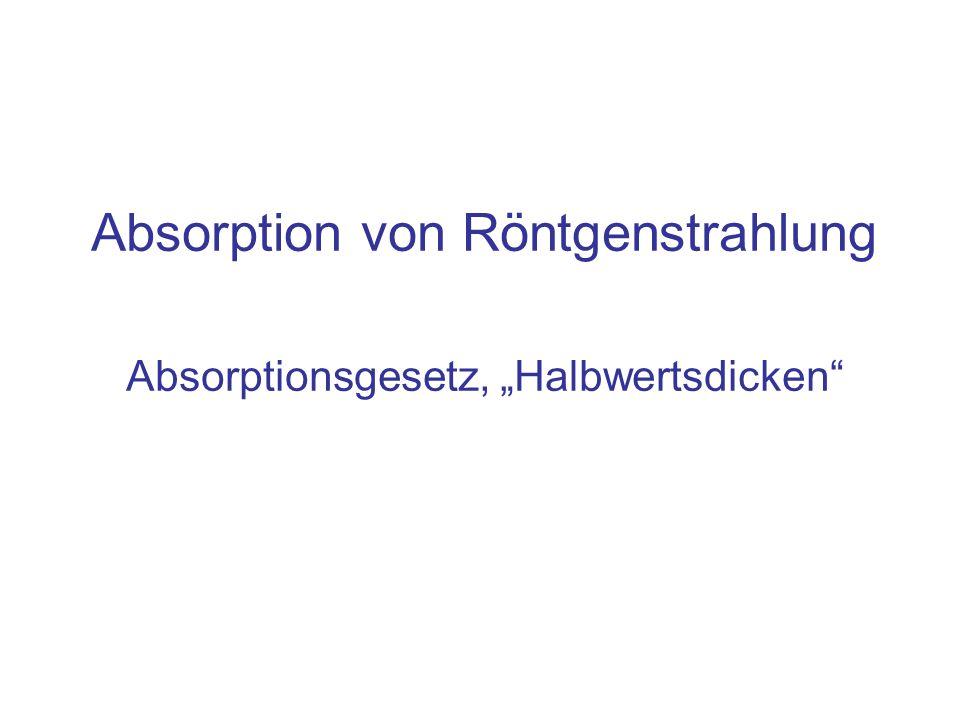 Absorption von Röntgenstrahlung Absorptionsgesetz, Halbwertsdicken