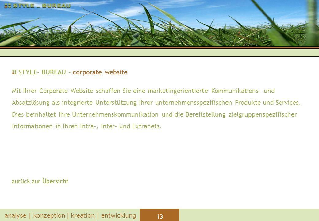 13 analyse | konzeption | kreation | entwicklung STYLE- BUREAU – corporate website Mit Ihrer Corporate Website schaffen Sie eine marketingorientierte Kommunikations- und Absatzlösung als integrierte Unterstützung Ihrer unternehmensspezifischen Produkte und Services.
