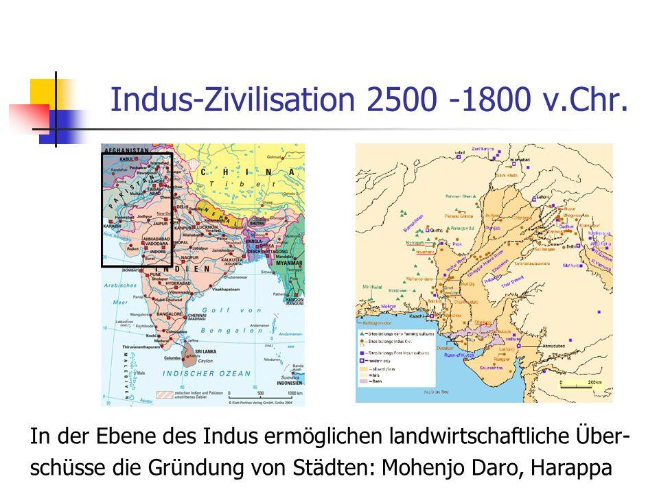 Indus-Zivilisation 2500 -1800 v.Chr. In der Ebene des Indus ermöglichen landwirtschaftliche Über- schüsse die Gründung von Städten: Mohenjo Daro, Hara