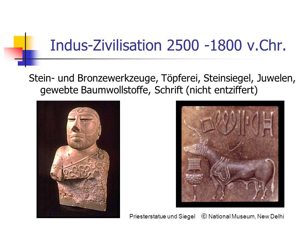 Indus-Zivilisation 2500 -1800 v.Chr. Stein- und Bronzewerkzeuge, Töpferei, Steinsiegel, Juwelen, gewebte Baumwollstoffe, Schrift (nicht entziffert) Pr