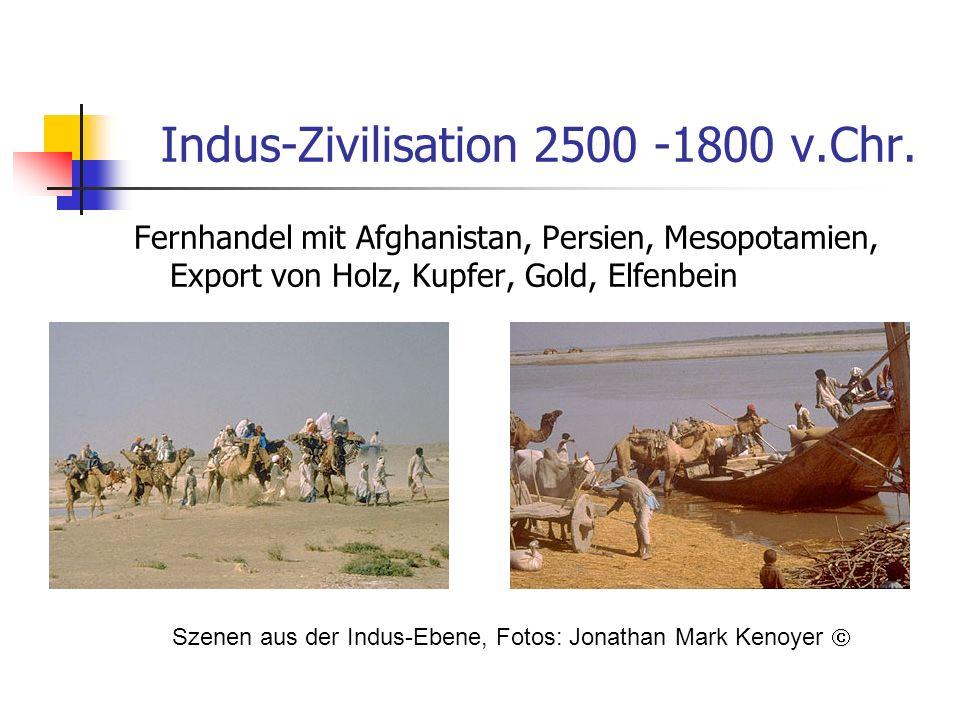 Indus-Zivilisation 2500 -1800 v.Chr. Fernhandel mit Afghanistan, Persien, Mesopotamien, Export von Holz, Kupfer, Gold, Elfenbein Szenen aus der Indus-