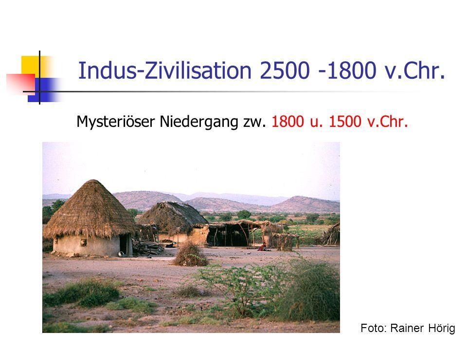 Indus-Zivilisation 2500 -1800 v.Chr. Mysteriöser Niedergang zw. 1800 u. 1500 v.Chr. Foto: Rainer Hörig