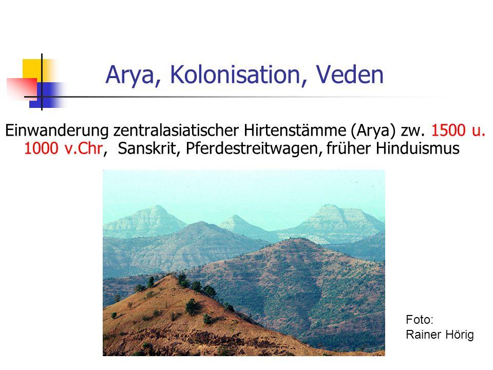 Arya, Kolonisation, Veden Einwanderung zentralasiatischer Hirtenstämme (Arya) zw. 1500 u. 1000 v.Chr, Sanskrit, Pferdestreitwagen, früher Hinduismus F