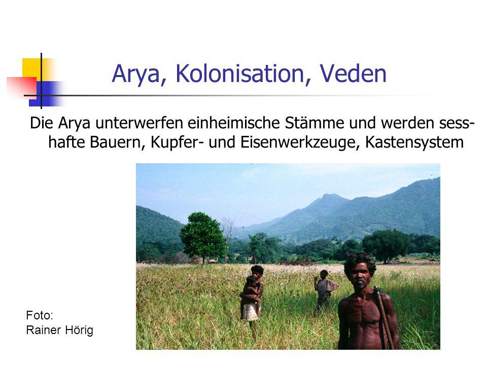 Arya, Kolonisation, Veden Die Arya unterwerfen einheimische Stämme und werden sess- hafte Bauern, Kupfer- und Eisenwerkzeuge, Kastensystem Foto: Raine