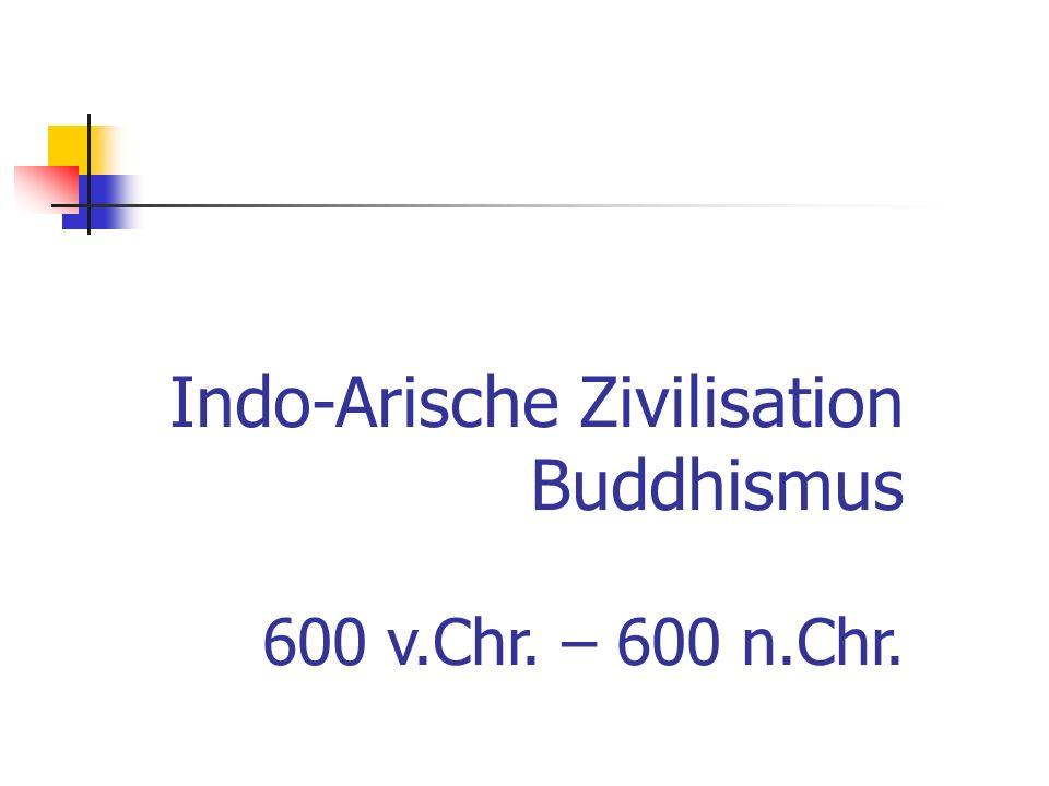Indo-Arische Zivilisation Buddhismus 600 v.Chr. – 600 n.Chr.