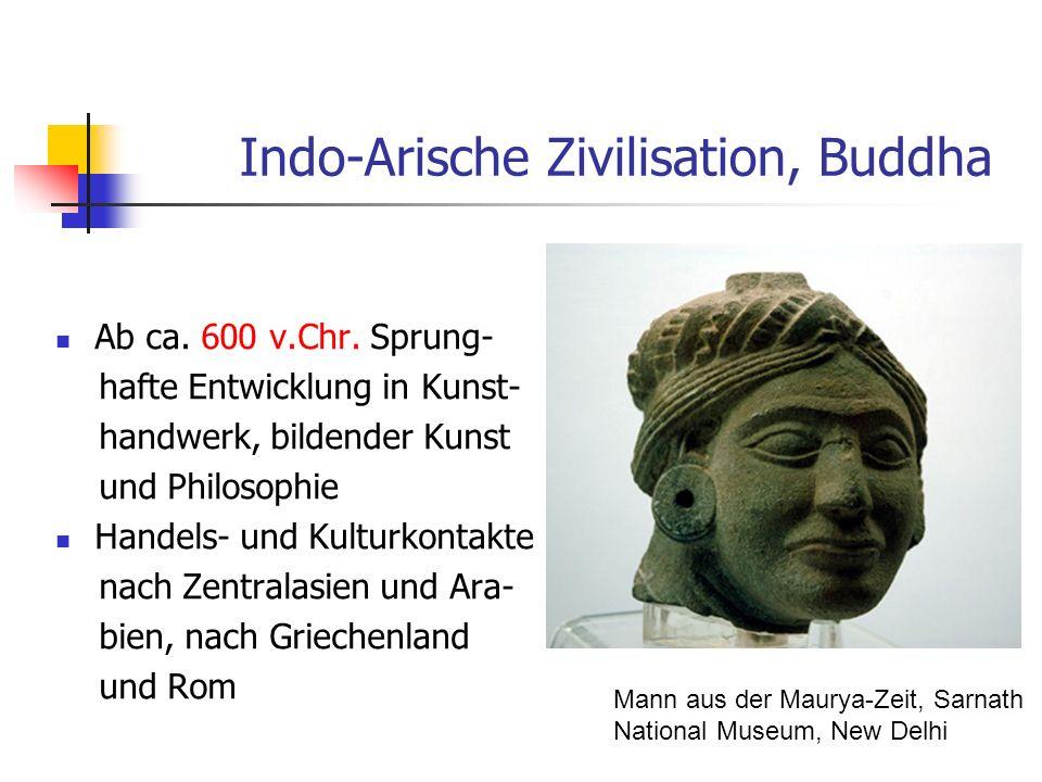 Indo-Arische Zivilisation, Buddha Ab ca. 600 v.Chr. Sprung- hafte Entwicklung in Kunst- handwerk, bildender Kunst und Philosophie Handels- und Kulturk