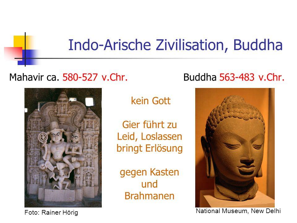 Indo-Arische Zivilisation, Buddha Mahavir ca. 580-527 v.Chr. Buddha 563-483 v.Chr. kein Gott Gier führt zu Leid, Loslassen bringt Erlösung gegen Kaste