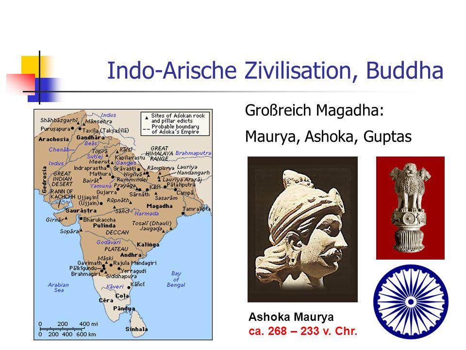 Indo-Arische Zivilisation, Buddha Großreich Magadha: Maurya, Ashoka, Guptas Ashoka Maurya ca. 268 – 233 v. Chr.