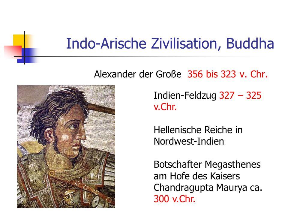 Indo-Arische Zivilisation, Buddha Alexander der Große 356 bis 323 v. Chr. Indien-Feldzug 327 – 325 v.Chr. Hellenische Reiche in Nordwest-Indien Botsch