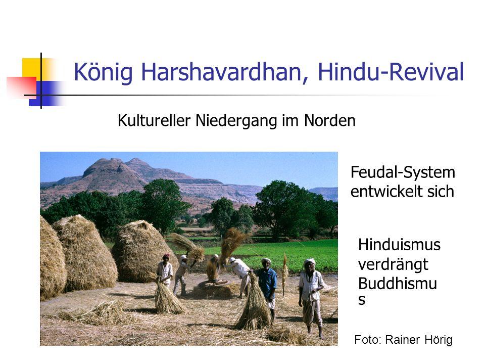 König Harshavardhan, Hindu-Revival Kultureller Niedergang im Norden Feudal-System entwickelt sich Hinduismus verdrängt Buddhismu s Foto: Rainer Hörig
