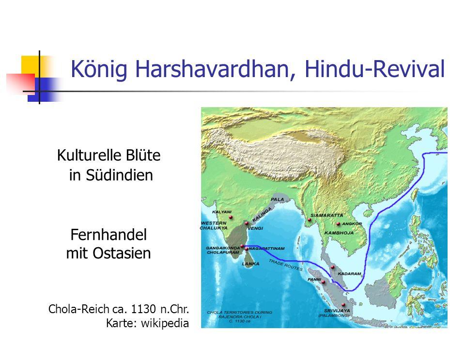 König Harshavardhan, Hindu-Revival Kulturelle Blüte in Südindien Fernhandel mit Ostasien Chola-Reich ca. 1130 n.Chr. Karte: wikipedia