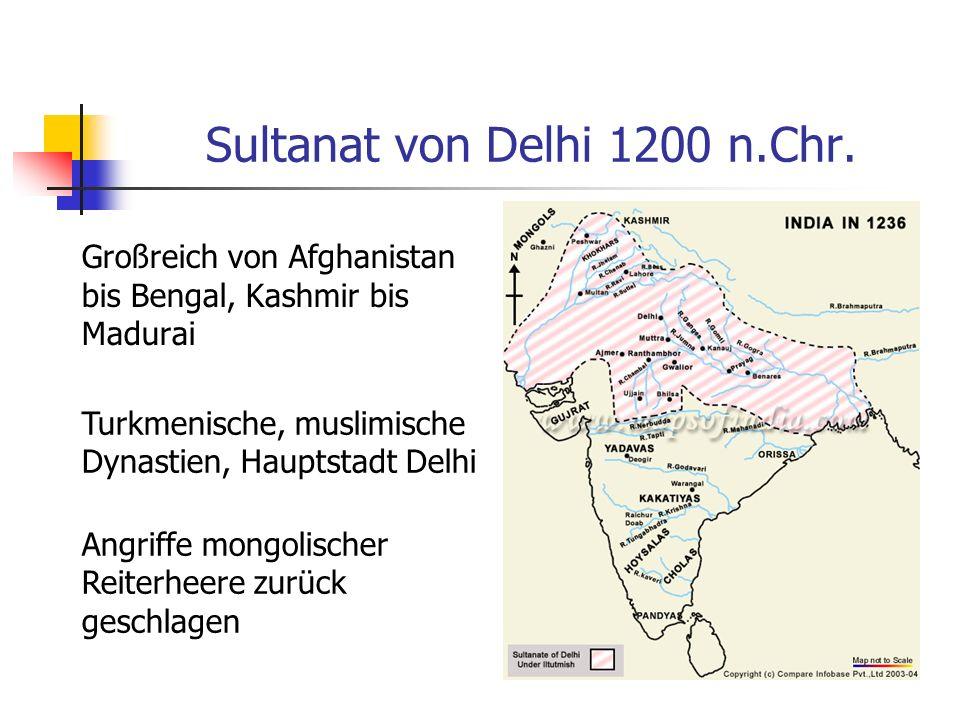 Sultanat von Delhi 1200 n.Chr. Großreich von Afghanistan bis Bengal, Kashmir bis Madurai Turkmenische, muslimische Dynastien, Hauptstadt Delhi Angriff