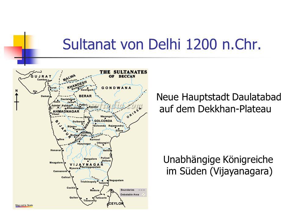 Sultanat von Delhi 1200 n.Chr. Neue Hauptstadt Daulatabad auf dem Dekkhan-Plateau Unabhängige Königreiche im Süden (Vijayanagara)