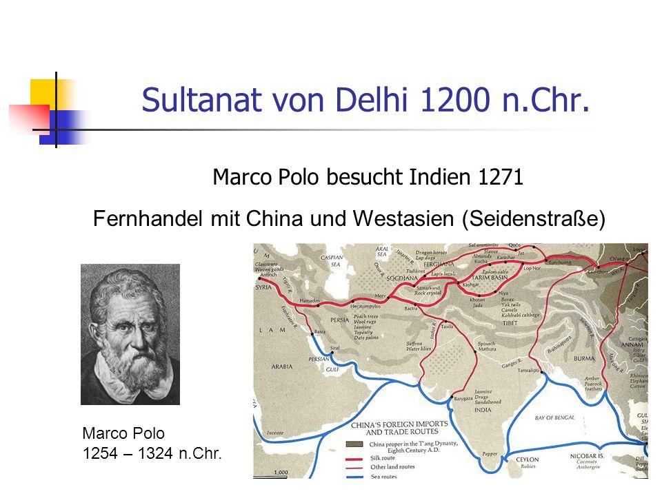 Sultanat von Delhi 1200 n.Chr. Marco Polo besucht Indien 1271 Fernhandel mit China und Westasien (Seidenstraße) Marco Polo 1254 – 1324 n.Chr.