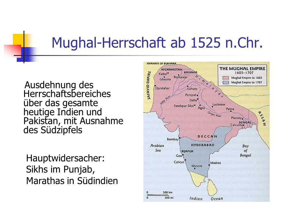 Mughal-Herrschaft ab 1525 n.Chr. Ausdehnung des Herrschaftsbereiches über das gesamte heutige Indien und Pakistan, mit Ausnahme des Südzipfels Hauptwi