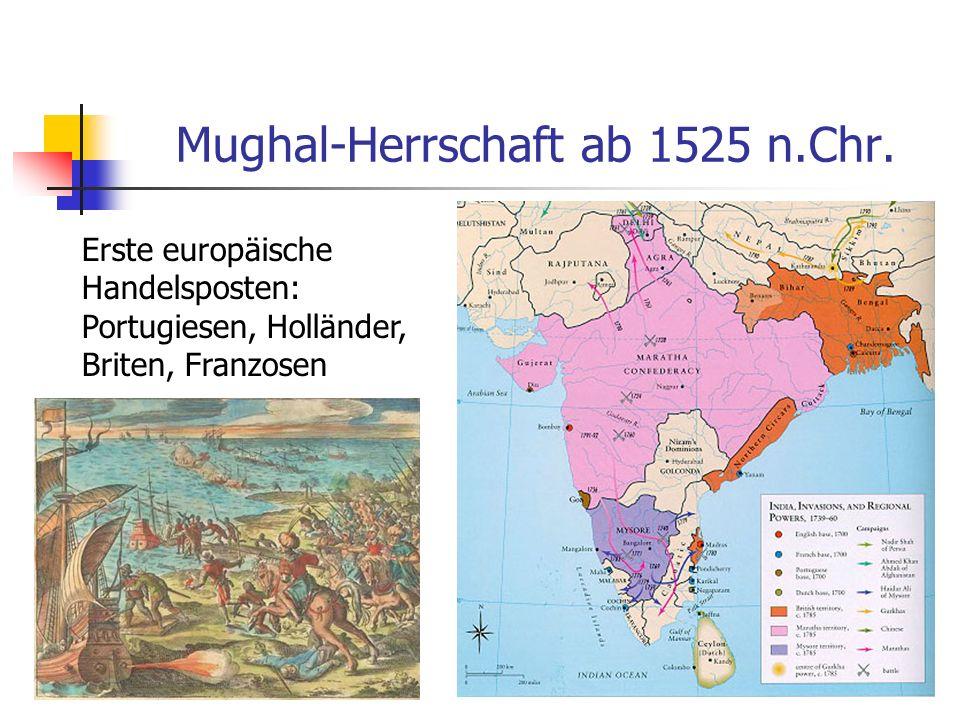 Mughal-Herrschaft ab 1525 n.Chr. Erste europäische Handelsposten: Portugiesen, Holländer, Briten, Franzosen