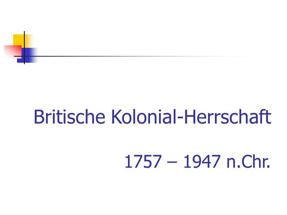 Britische Kolonial-Herrschaft 1757 – 1947 n.Chr.