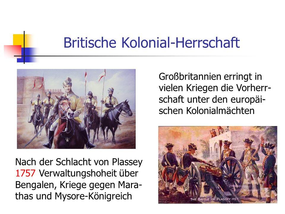 Britische Kolonial-Herrschaft Nach der Schlacht von Plassey 1757 Verwaltungshoheit über Bengalen, Kriege gegen Mara- thas und Mysore-Königreich Großbr