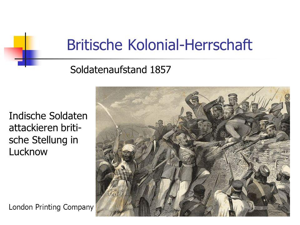 Britische Kolonial-Herrschaft Soldatenaufstand 1857 Indische Soldaten attackieren briti- sche Stellung in Lucknow London Printing Company