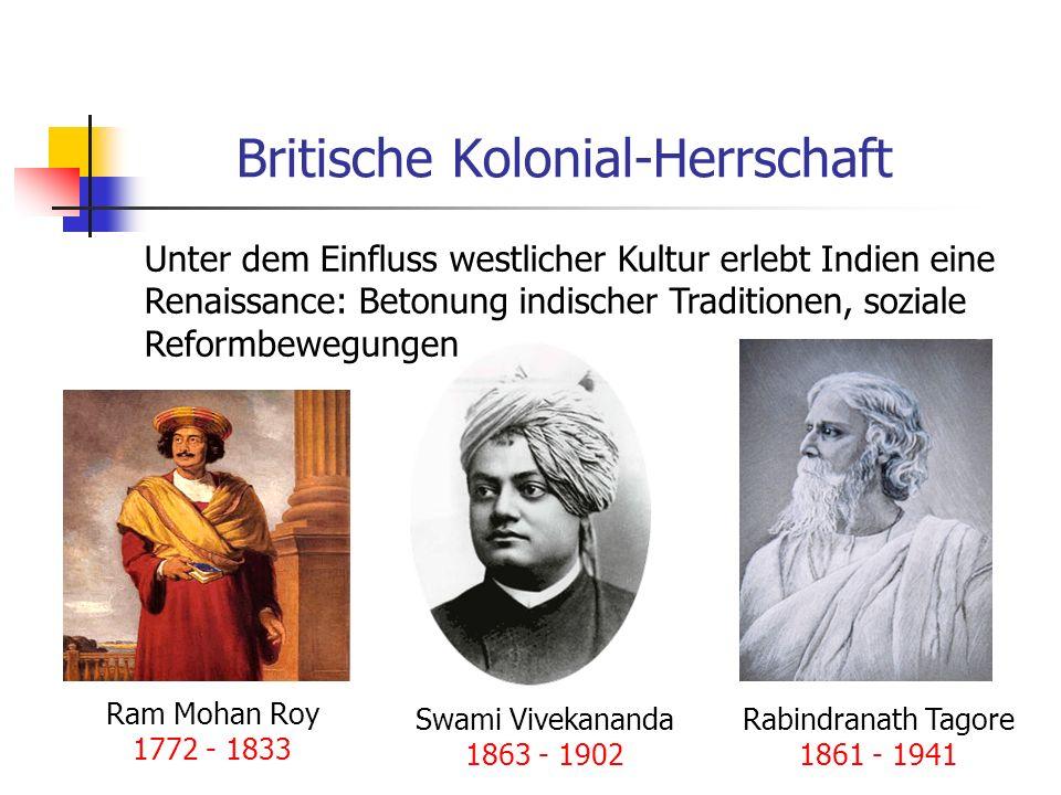 Britische Kolonial-Herrschaft Unter dem Einfluss westlicher Kultur erlebt Indien eine Renaissance: Betonung indischer Traditionen, soziale Reformbeweg