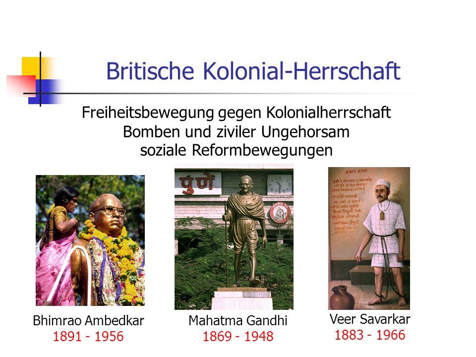 Britische Kolonial-Herrschaft Bhimrao Ambedkar 1891 - 1956 Mahatma Gandhi 1869 - 1948 Veer Savarkar 1883 - 1966 Freiheitsbewegung gegen Kolonialherrsc
