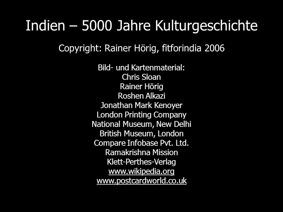 Indien – 5000 Jahre Kulturgeschichte Copyright: Rainer Hörig, fitforindia 2006 Bild- und Kartenmaterial: Chris Sloan Rainer Hörig Roshen Alkazi Jonath