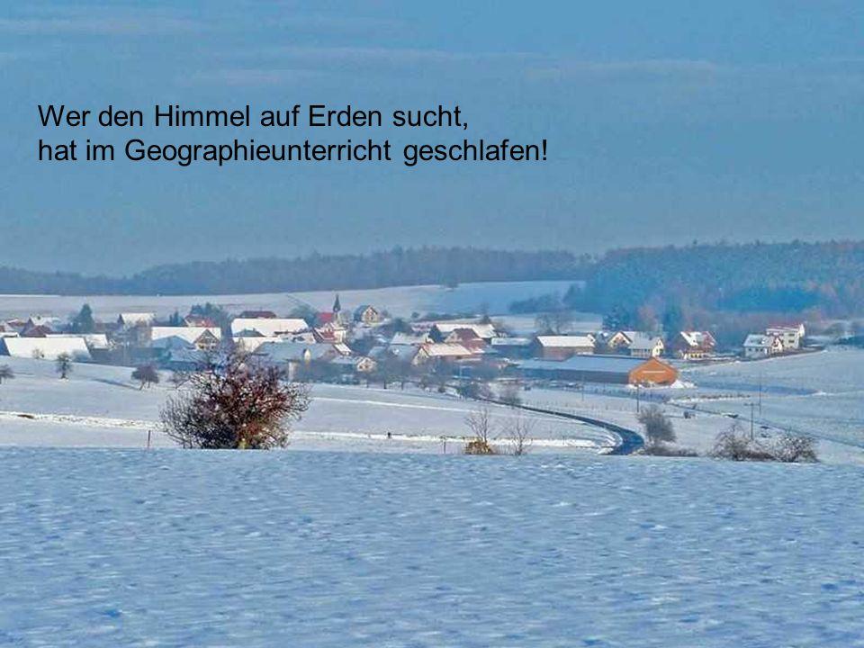 http://wissenschaft3000.wordpress.com/ Wer den Himmel auf Erden sucht, hat im Geographieunterricht geschlafen!
