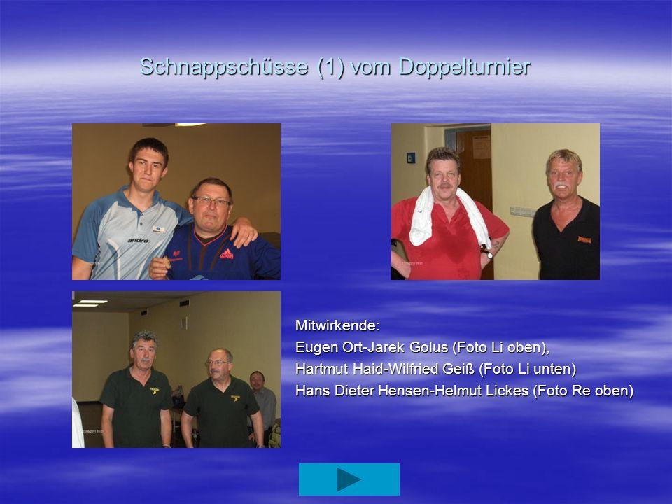 Schnappschüsse (1) vom Doppelturnier Mitwirkende: Eugen Ort-Jarek Golus (Foto Li oben), Hartmut Haid-Wilfried Geiß (Foto Li unten) Hans Dieter Hensen-