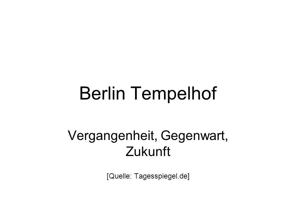 Berlin Tempelhof Vergangenheit, Gegenwart, Zukunft [Quelle: Tagesspiegel.de]