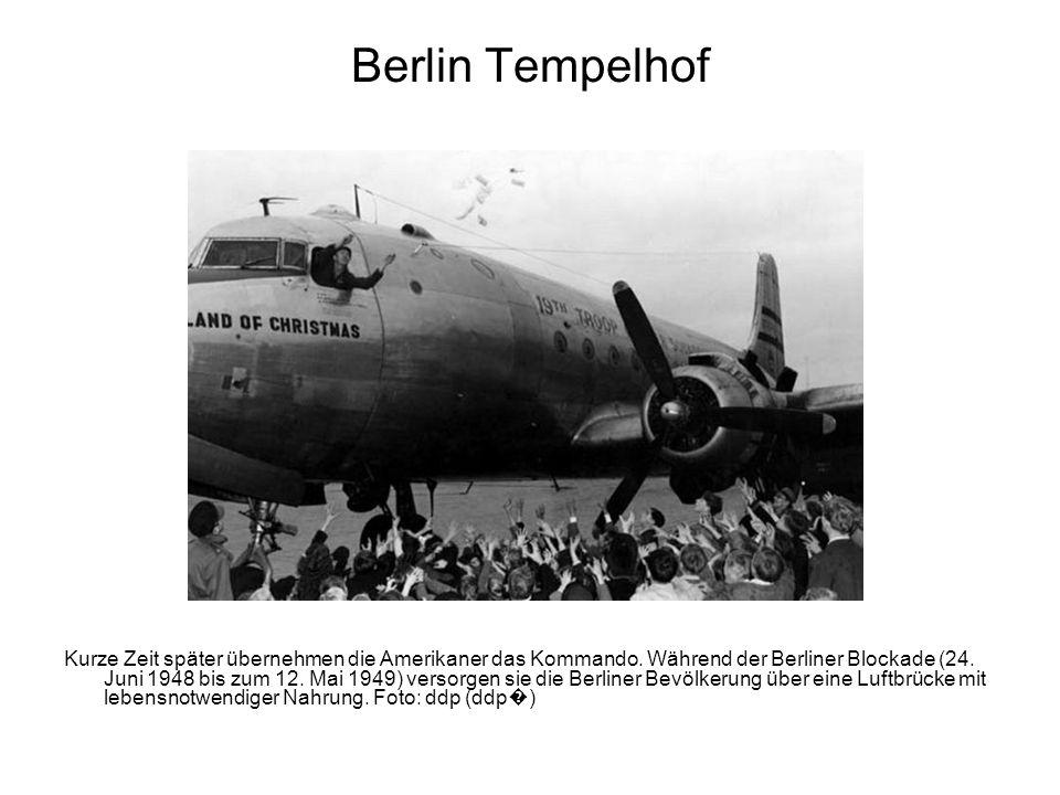 Berlin Tempelhof Kurze Zeit später übernehmen die Amerikaner das Kommando. Während der Berliner Blockade (24. Juni 1948 bis zum 12. Mai 1949) versorge