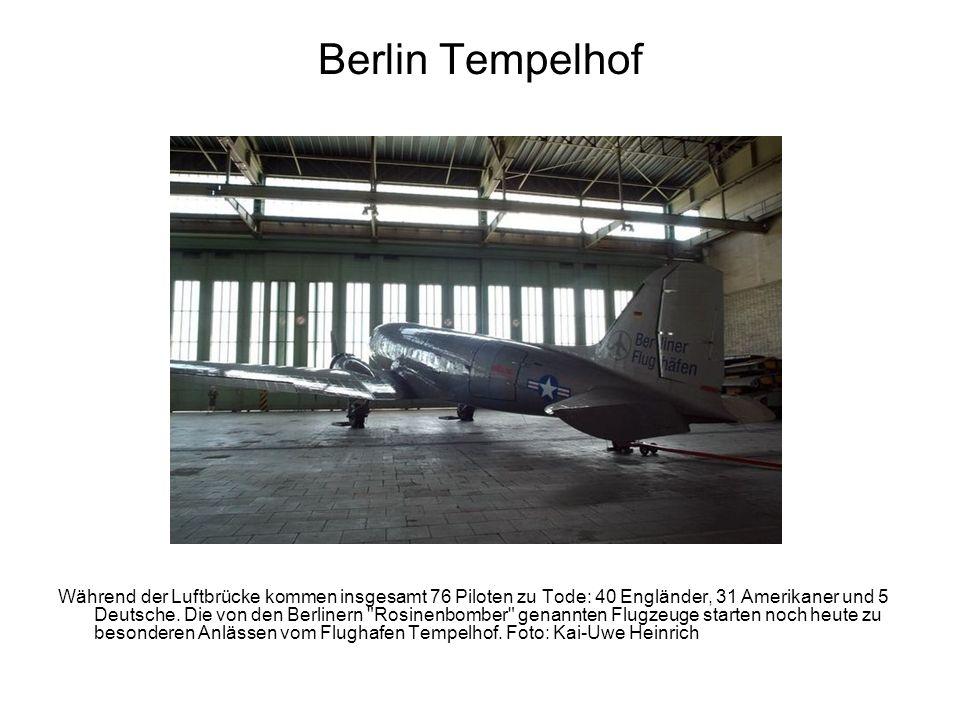 Berlin Tempelhof Während der Luftbrücke kommen insgesamt 76 Piloten zu Tode: 40 Engländer, 31 Amerikaner und 5 Deutsche. Die von den Berlinern