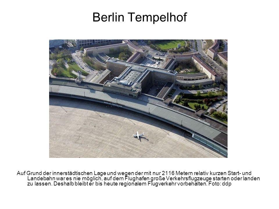 Berlin Tempelhof Auf Grund der innerstädtischen Lage und wegen der mit nur 2116 Metern relativ kurzen Start- und Landebahn war es nie möglich, auf dem