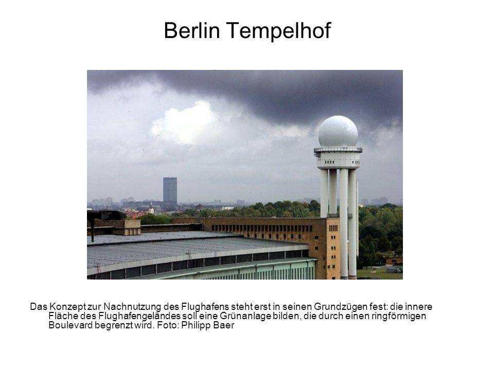 Berlin Tempelhof Das Konzept zur Nachnutzung des Flughafens steht erst in seinen Grundzügen fest: die innere Fläche des Flughafengeländes soll eine Gr