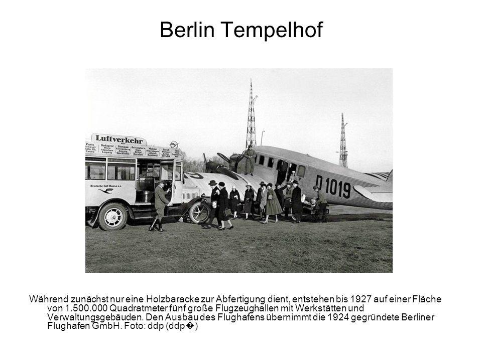 Berlin Tempelhof Während zunächst nur eine Holzbaracke zur Abfertigung dient, entstehen bis 1927 auf einer Fläche von 1.500.000 Quadratmeter fünf groß