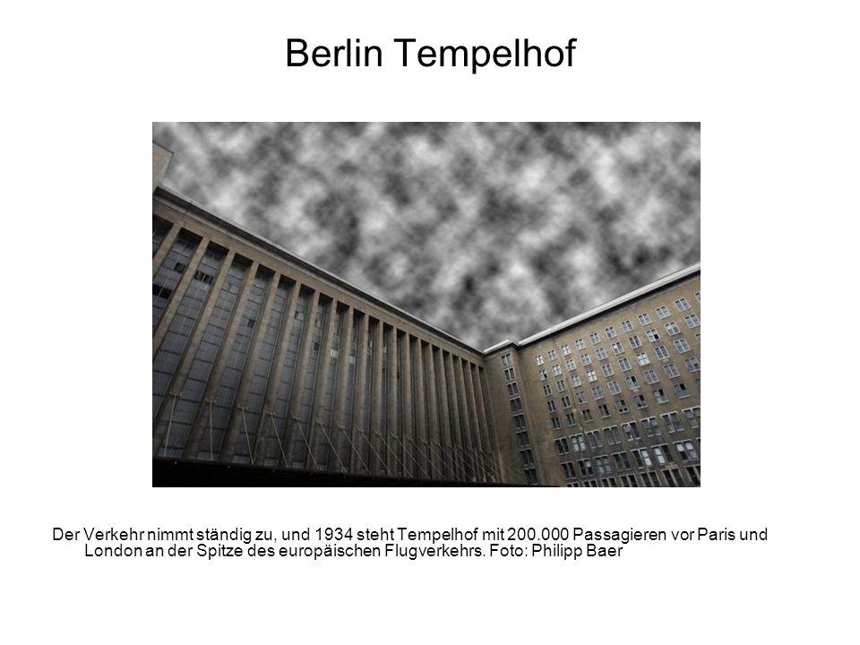 Berlin Tempelhof Der Verkehr nimmt ständig zu, und 1934 steht Tempelhof mit 200.000 Passagieren vor Paris und London an der Spitze des europäischen Fl