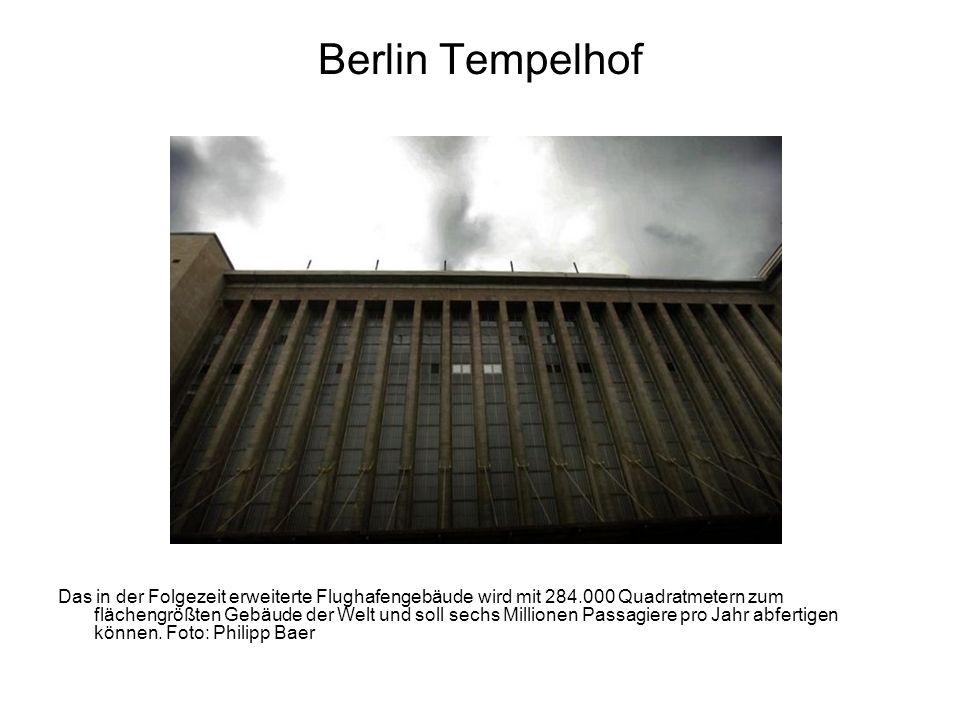 Berlin Tempelhof Das in der Folgezeit erweiterte Flughafengebäude wird mit 284.000 Quadratmetern zum flächengrößten Gebäude der Welt und soll sechs Mi