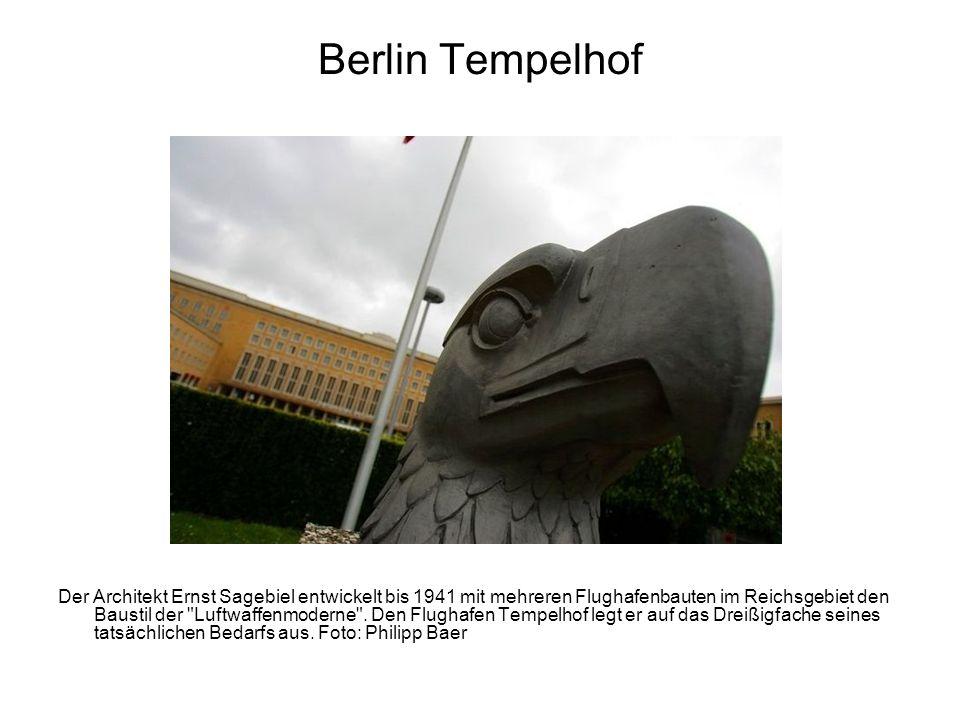 Berlin Tempelhof Der Architekt Ernst Sagebiel entwickelt bis 1941 mit mehreren Flughafenbauten im Reichsgebiet den Baustil der