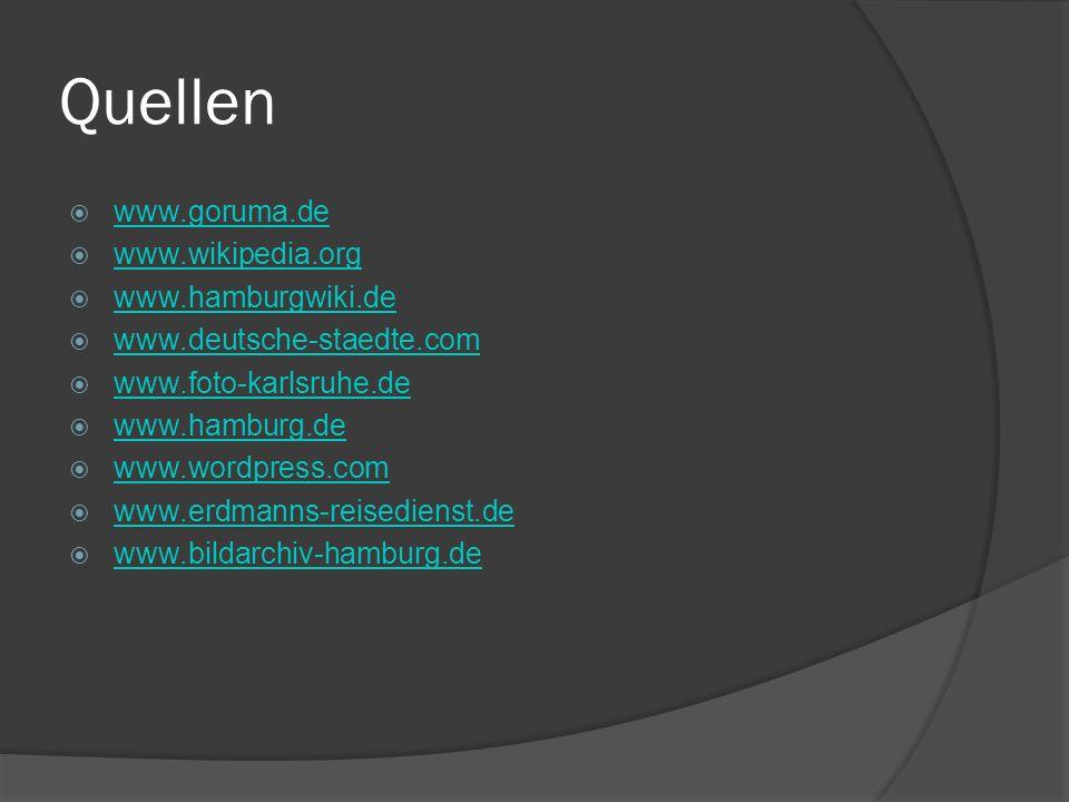 Quellen www.goruma.de www.wikipedia.org www.hamburgwiki.de www.deutsche-staedte.com www.foto-karlsruhe.de www.hamburg.de www.wordpress.com www.erdmann