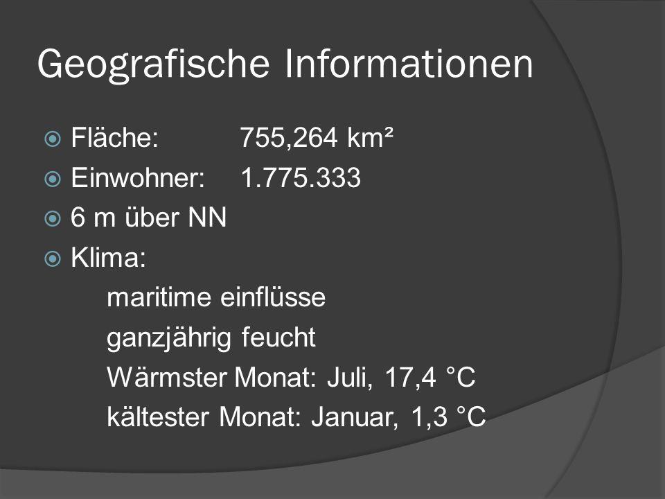 Geografische Informationen Fläche:755,264 km² Einwohner:1.775.333 6 m über NN Klima: maritime einflüsse ganzjährig feucht Wärmster Monat: Juli, 17,4 °
